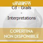 CD - GRAILS - INTERPRETATIONS cd musicale di GRAILS