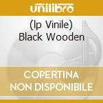 (LP VINILE) BLACK WOODEN                              lp vinile di Eerie Mount