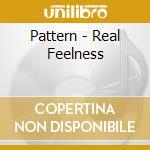 Pattern - Real Feelness cd musicale