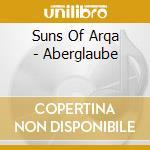 Suns Of Arqa - Aberglaube cd musicale di Suns of arqa