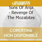 Suns Of Arqa - Revenge Of The Mozabites cd musicale di Suns of arqa