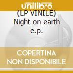 (LP VINILE) Night on earth e.p. lp vinile