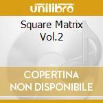 SQUARE MATRIX VOL.2                       cd musicale di Artisti Vari