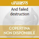 And failed destruction cd musicale