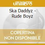 Rude boyz cd musicale di Skadaddyz