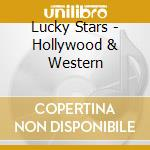 Lucky Stars - Hollywood & Western cd musicale di Stars Lucky