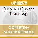 (LP VINILE) When it rains e.p. lp vinile