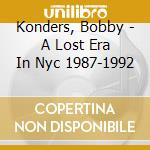 A LOST ERA IN NYC 87/92                   cd musicale di Bobby Konders