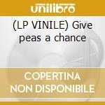 (LP VINILE) Give peas a chance lp vinile