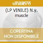 (LP VINILE) N.y. muscle lp vinile