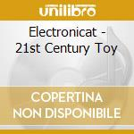 Electronicat - 21st Century Toy cd musicale