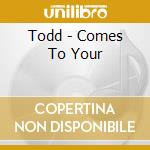 Todd - Comes To Your cd musicale di TODD
