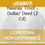 DOLLAR/ DEED cd musicale di HAWNAYTROOF