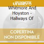 Whitmore And Hoyston - Hallways Of cd musicale di WHITMORE AND HOYSTON