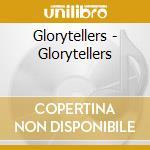 Glorytellers - Glorytellers cd musicale di GLORYTELLERS