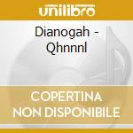 Dianogah - Qhnnnl cd musicale di DIANOGAH