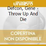 Defcon, Gene - Throw Up And Die cd musicale di Gene Defcon