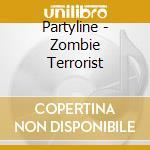 Partyline - Zombie Terrorist cd musicale di PARTYLINE