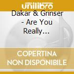 Dakar & Grinser - Are You Really Satisfied Now cd musicale di DAKAR & GRINSER