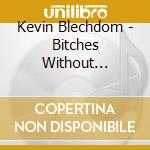Bitches withoutbritches cd musicale di Kevin Blechdom