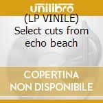 (LP VINILE) Select cuts from echo beach lp vinile
