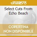 SELECT CUTS FROM ECHO BEACH cd musicale di ARTISTI VARI