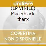 (LP VINILE) Mace/black thanx lp vinile