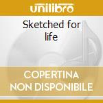 Sketched for life cd musicale