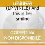 (LP VINILE) And this is her smiling lp vinile