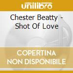 Chester Beatty - Shot Of Love cd musicale di Betty Chester