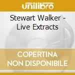 Walker, Stewart - Live Extracts cd musicale