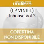 (LP VINILE) Inhouse vol.3 lp vinile