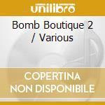 Various - Bomb Boutique 2 cd musicale di ARTISTI VARI