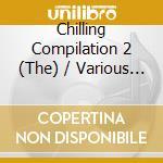 THE CHILLING COMPILATION (2CD) cd musicale di ARTISTI VARI