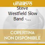 Steve Westfield Slow Band - Underwhelmed cd musicale