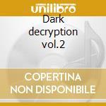 Dark decryption vol.2 cd musicale