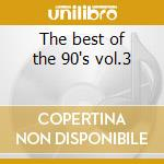The best of the 90's vol.3 cd musicale