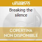 Breaking the silence cd musicale