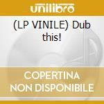 (LP VINILE) Dub this! lp vinile