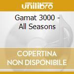 Gamat 3000 - All Seasons cd musicale di GAMAT 3000