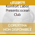 KOMFORT LABOR PRESENTS:OCEAN CLUB cd musicale di ARTISTI VARI