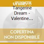 Tangerine Dream - Valentine Wheels cd musicale di Tangerine Dream