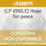 (LP VINILE) Hope for peace lp vinile