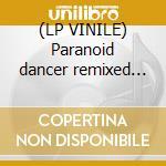 (LP VINILE) Paranoid dancer remixed (kowalski rmx) lp vinile