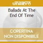 BALLADS AT THE END OF TIME cd musicale di Boris Kovac