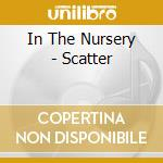 In The Nursery - Scatter cd musicale di IN THE NURSERY