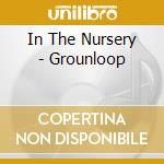 In The Nursery - Grounloop cd musicale di IN THE NURSERY