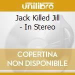 In stereo cd musicale di Jack killed jill
