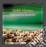 10,000 Maniacs - Love Among The Ruins cd musicale di 10.000 MANIACS