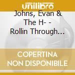 ROLLIN THROUGH THE NIGHT                  cd musicale di Evan & the h- Johns